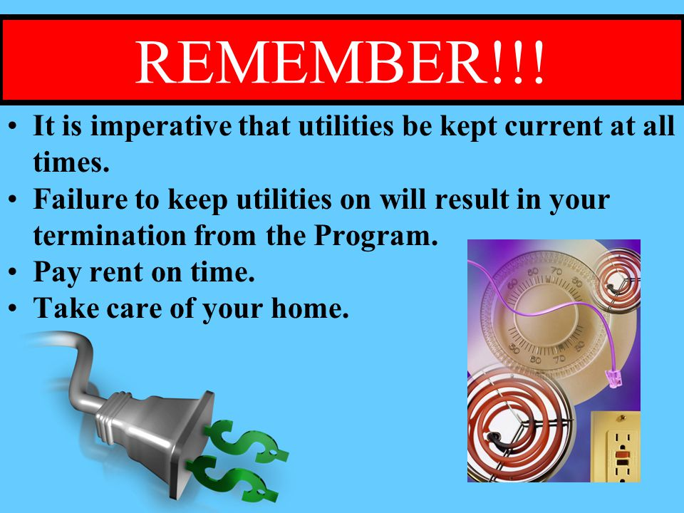 REMEMBER!!.It is imperative that utilities be kept current at all times.