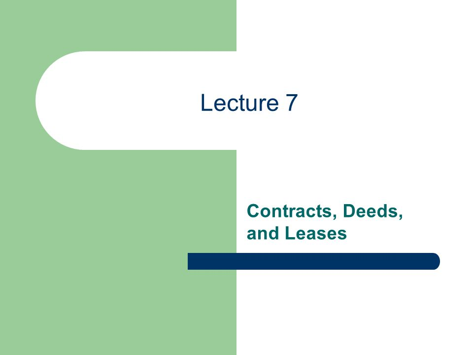 Lecture 7 Contracts, Deeds, and Leases