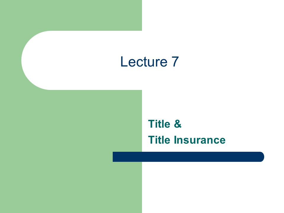 Lecture 7 Title & Title Insurance