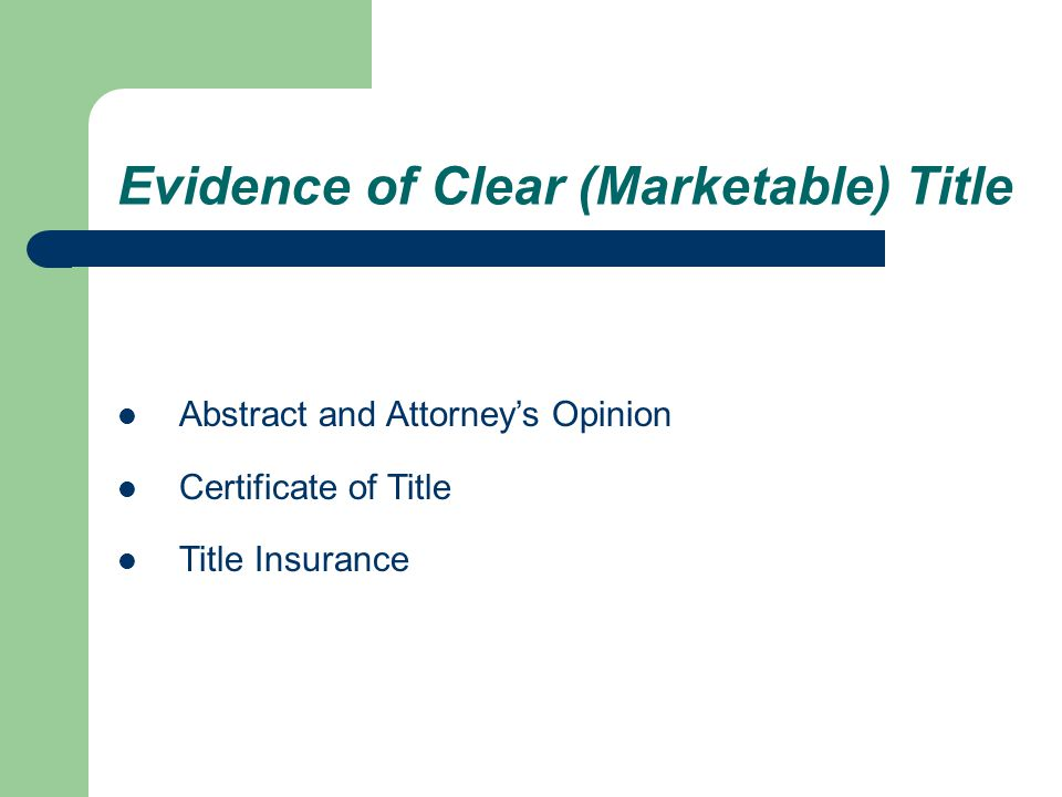 Evidence of Clear (Marketable) Title Abstract and Attorney's Opinion Certificate of Title Title Insurance