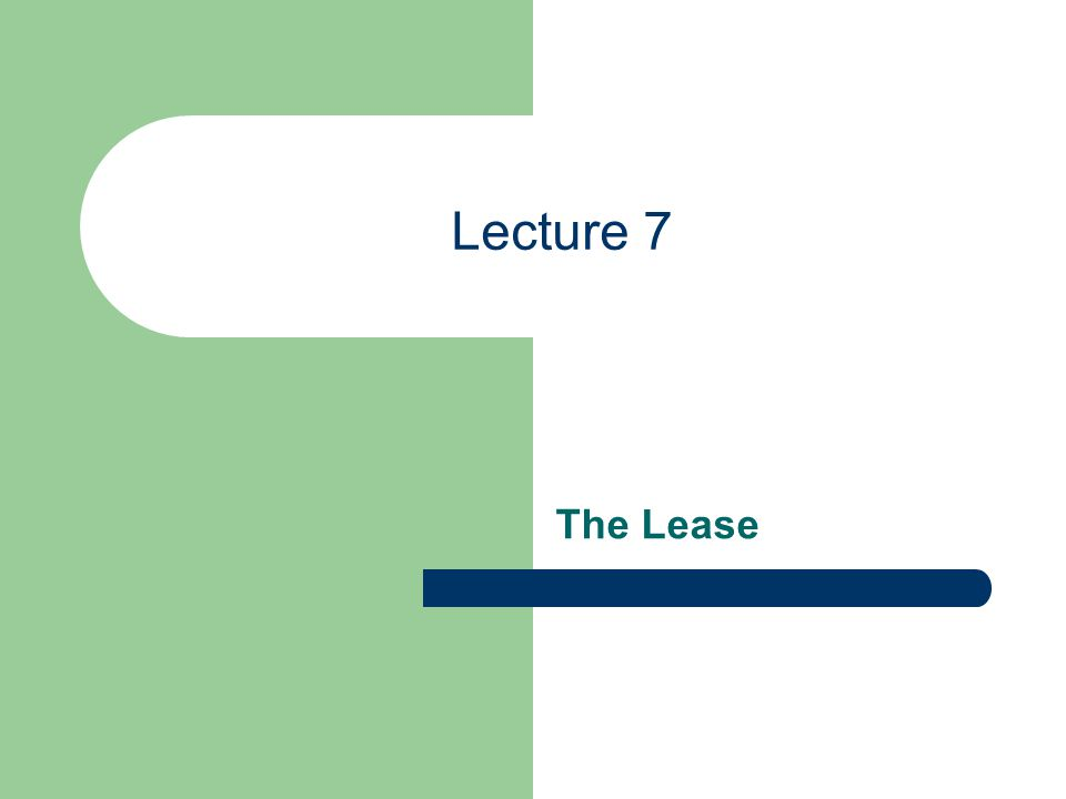 Lecture 7 The Lease