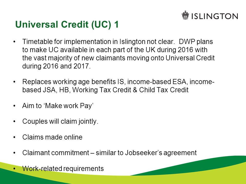 Universal Credit (UC) 1 Timetable for implementation in Islington not clear.
