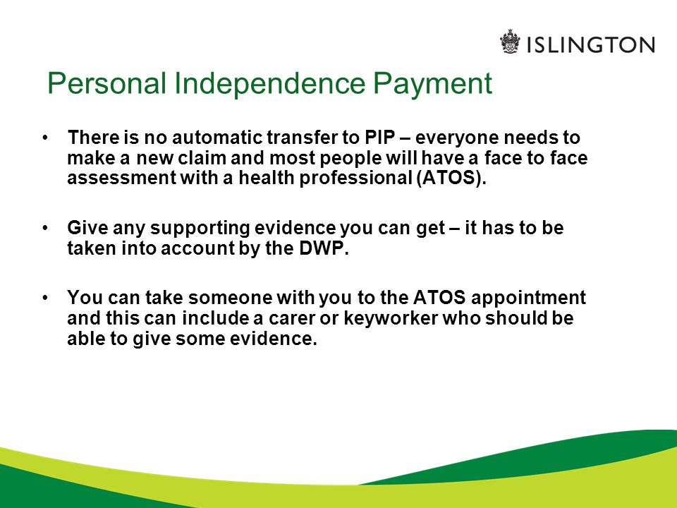 Personal Independence Payment There is no automatic transfer to PIP – everyone needs to make a new claim and most people will have a face to face asse