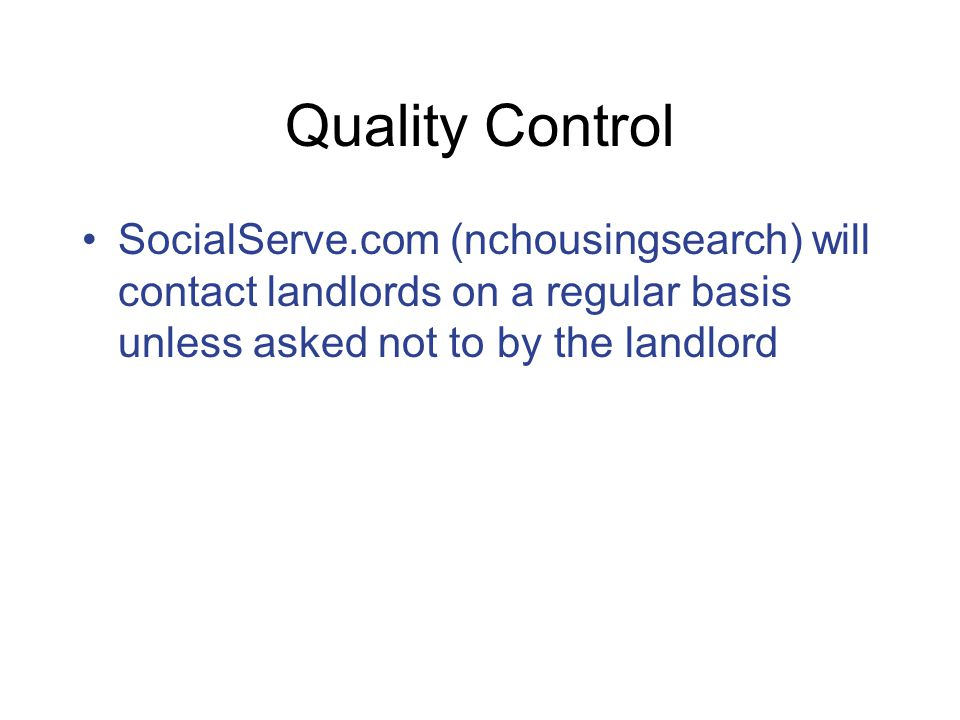 Quality Control SocialServe.com (nchousingsearch) will contact landlords on a regular basis unless asked not to by the landlord