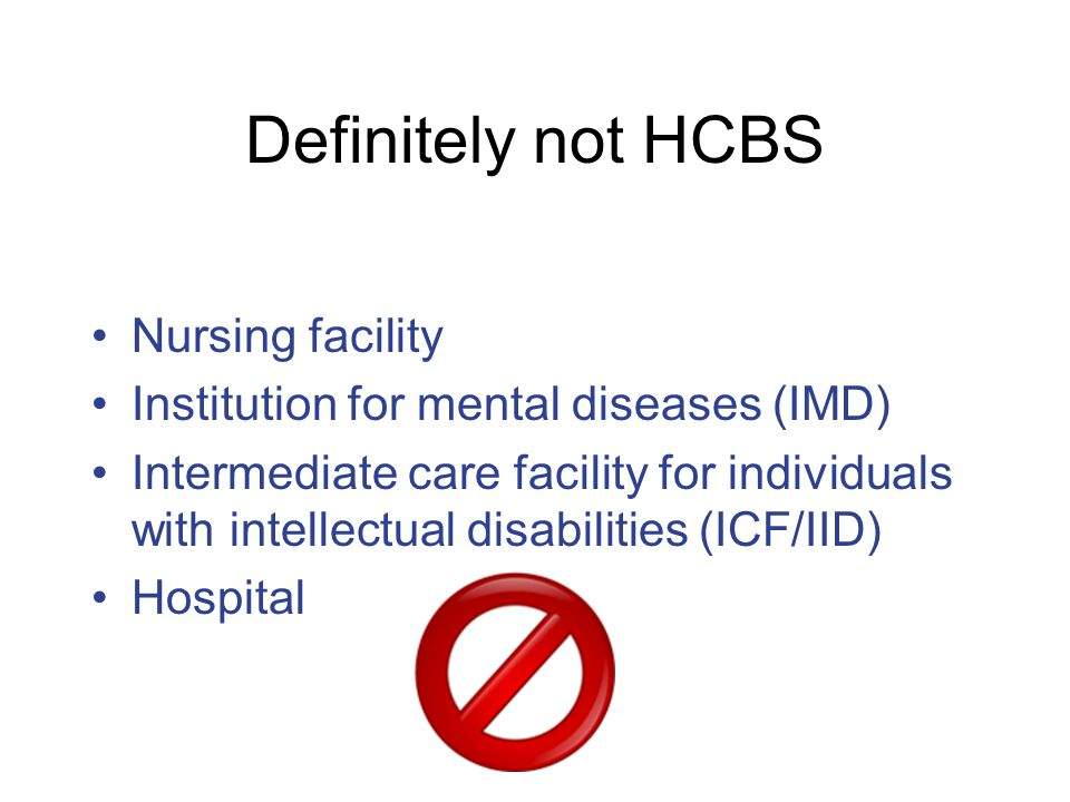 Probably not HCBS Settings in a publicly or privately-owned facility providing inpatient treatment Settings on grounds of, or adjacent to, a public institution Settings with the effect of isolating individuals from the broader community of individuals not receiving Medicaid HCBS