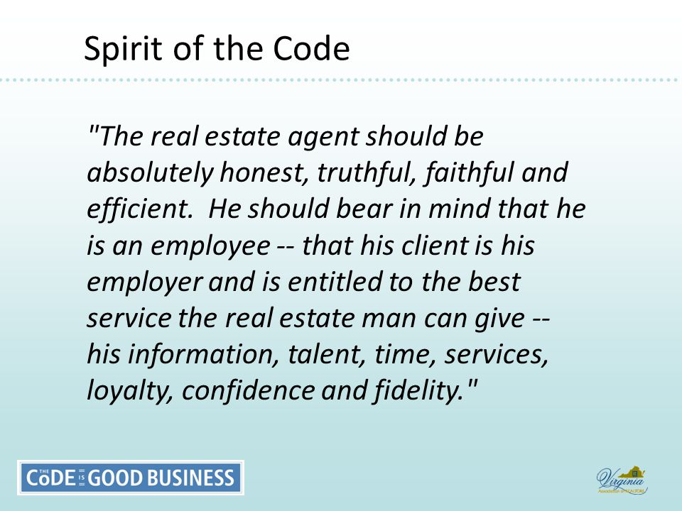 Spirit of the Code Spirit of the Code The real estate agent should be absolutely honest, truthful, faithful and efficient.
