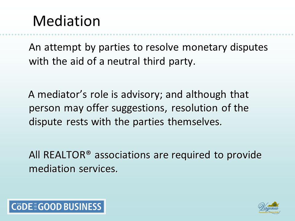 Mediation Mediation An attempt by parties to resolve monetary disputes with the aid of a neutral third party.