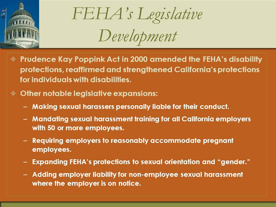 FEHA's Protections Today  FEHA Protections: discrimination, harassment, Retaliation.
