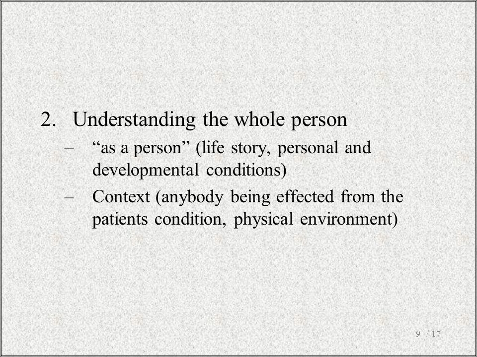 """/ 179 2.Understanding the whole person –""""as a person"""" (life story, personal and developmental conditions) –Context (anybody being effected from the pa"""