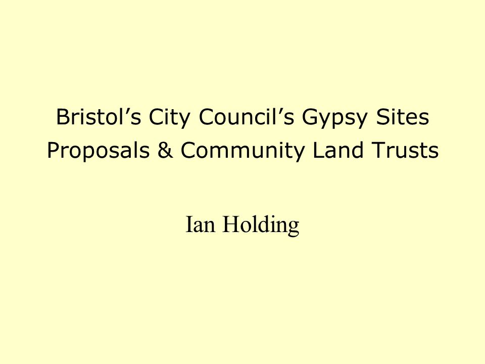 Bristol's City Council's Gypsy Sites Proposals & Community Land Trusts Ian Holding