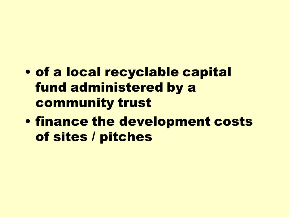 of a local recyclable capital fund administered by a community trust finance the development costs of sites / pitches