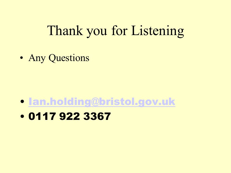 Thank you for Listening Any Questions Ian.holding@bristol.gov.uk 0117 922 3367