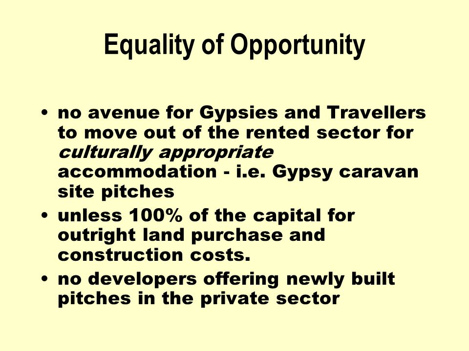 Equality of Opportunity no avenue for Gypsies and Travellers to move out of the rented sector for culturally appropriate accommodation - i.e.