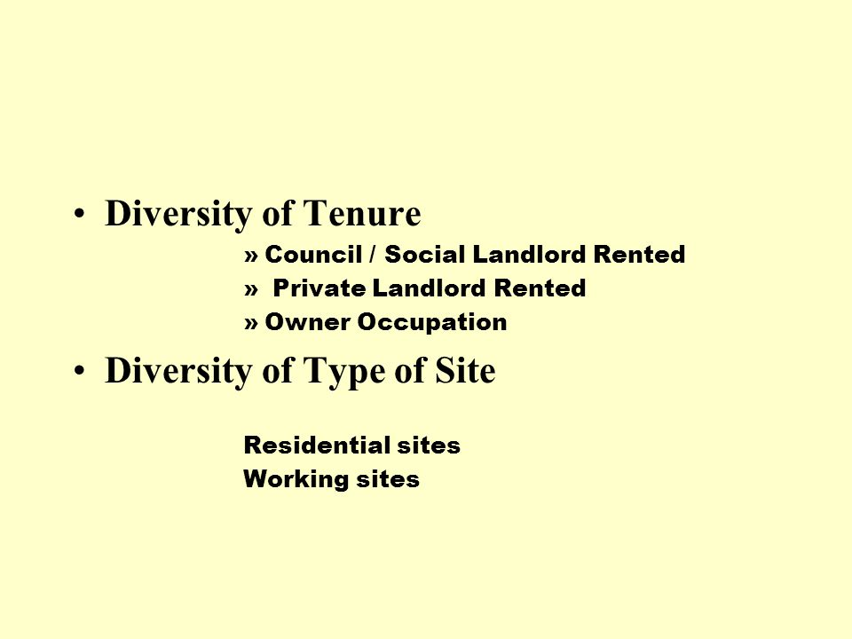 Diversity of Tenure »Council / Social Landlord Rented » Private Landlord Rented »Owner Occupation Diversity of Type of Site Residential sites Working