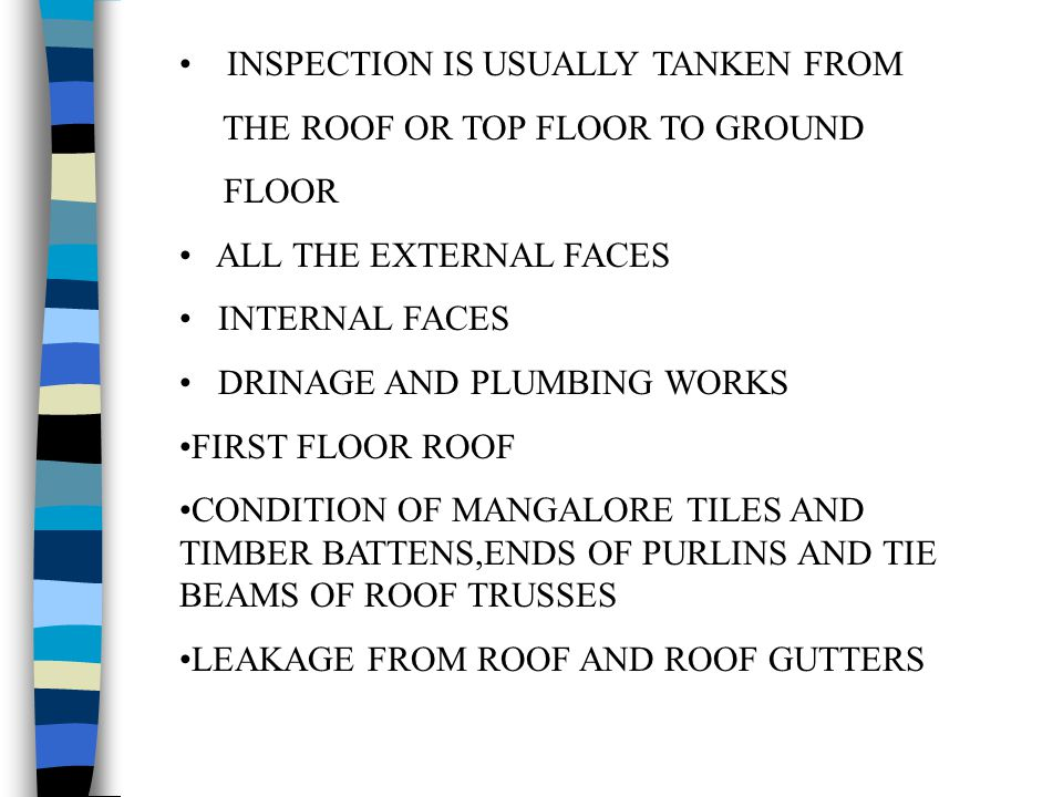 INSPECTION IS USUALLY TANKEN FROM THE ROOF OR TOP FLOOR TO GROUND FLOOR ALL THE EXTERNAL FACES INTERNAL FACES DRINAGE AND PLUMBING WORKS FIRST FLOOR R