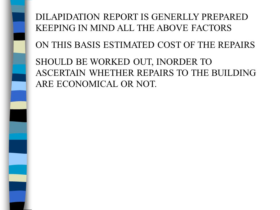 DILAPIDATION REPORT IS GENERLLY PREPARED KEEPING IN MIND ALL THE ABOVE FACTORS ON THIS BASIS ESTIMATED COST OF THE REPAIRS SHOULD BE WORKED OUT, INORD