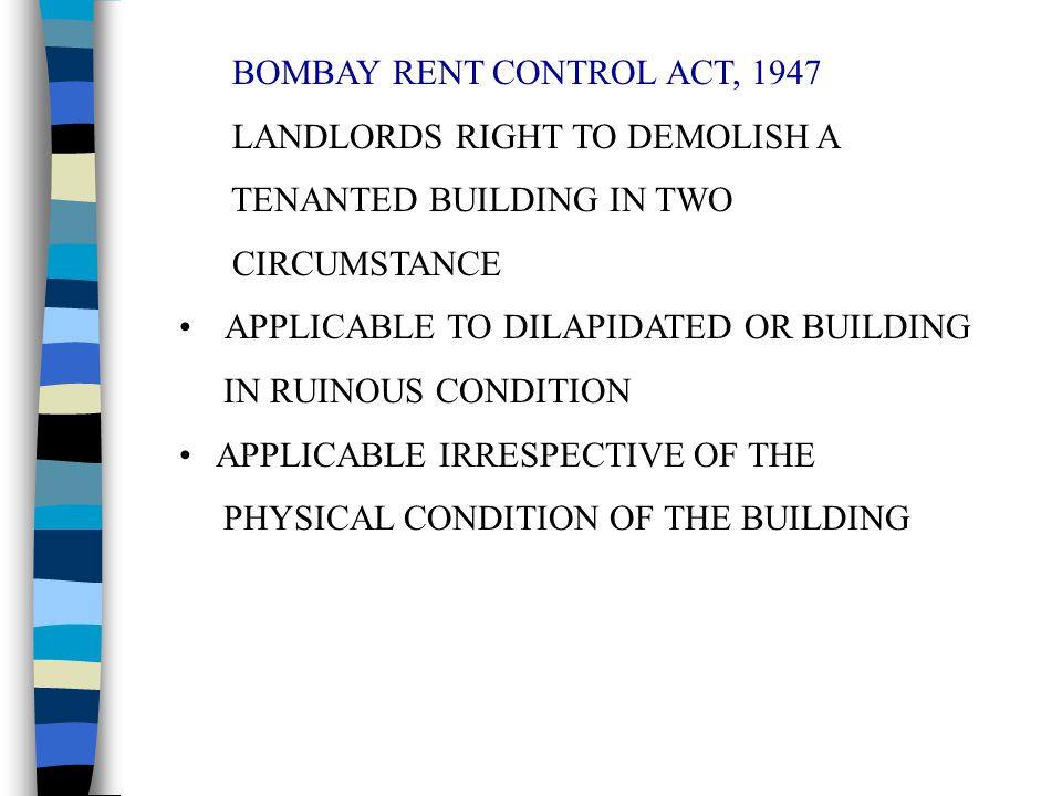 BOMBAY RENT CONTROL ACT, 1947 LANDLORDS RIGHT TO DEMOLISH A TENANTED BUILDING IN TWO CIRCUMSTANCE APPLICABLE TO DILAPIDATED OR BUILDING IN RUINOUS CON