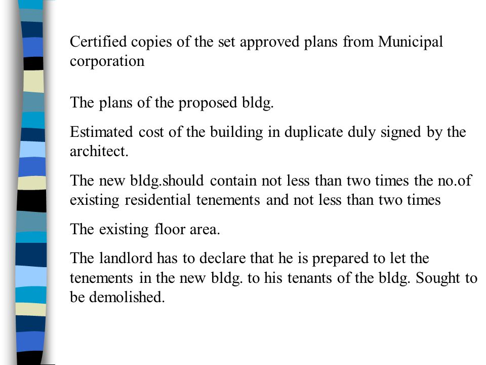 Certified copies of the set approved plans from Municipal corporation The plans of the proposed bldg. Estimated cost of the building in duplicate duly