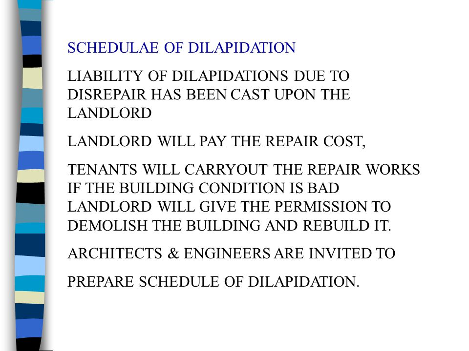 SCHEDULAE OF DILAPIDATION LIABILITY OF DILAPIDATIONS DUE TO DISREPAIR HAS BEEN CAST UPON THE LANDLORD LANDLORD WILL PAY THE REPAIR COST, TENANTS WILL