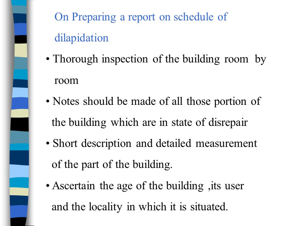 On Preparing a report on schedule of dilapidation Thorough inspection of the building room by room Notes should be made of all those portion of the bu