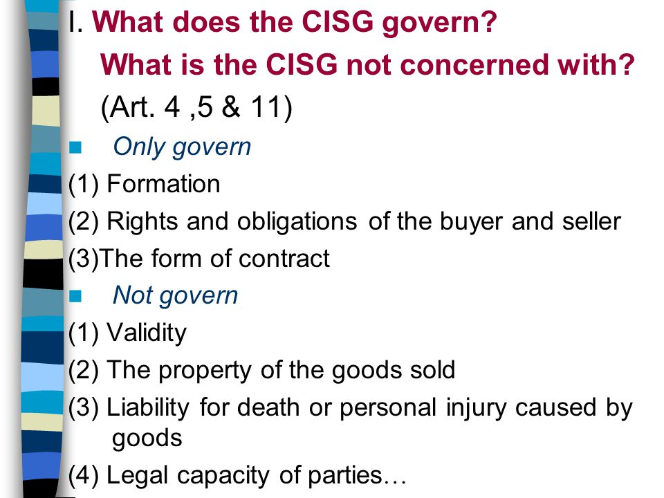 I. What does the CISG govern. What is the CISG not concerned with.