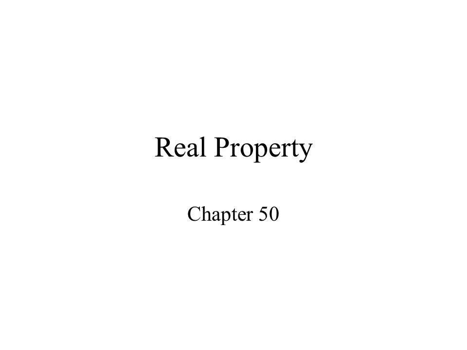 Real Property Chapter 50