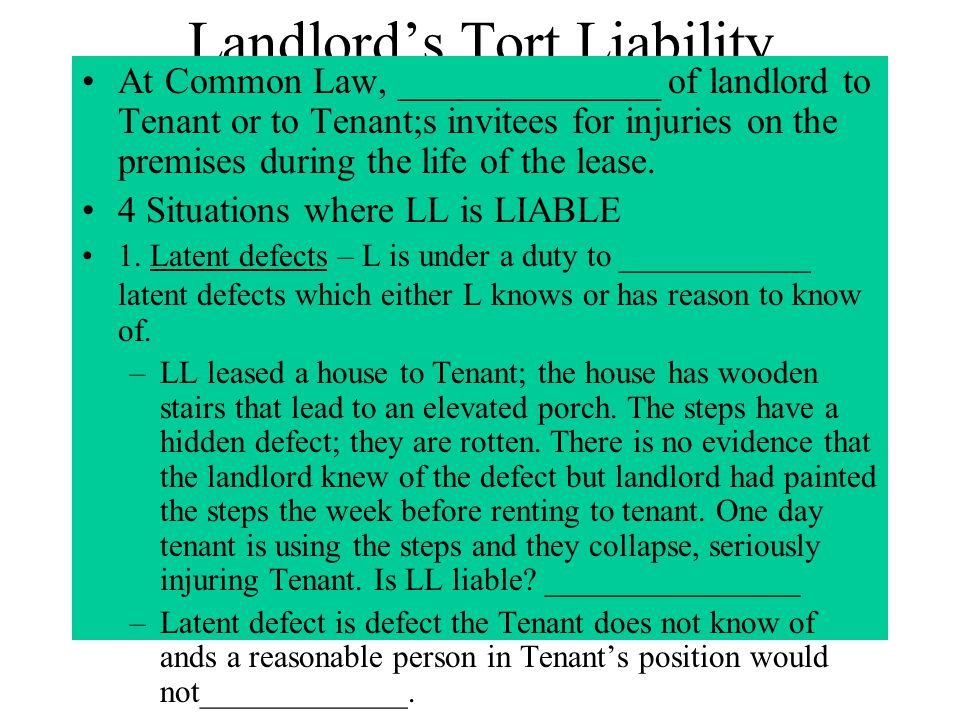 Landlord's Tort Liability At Common Law, ______________ of landlord to Tenant or to Tenant;s invitees for injuries on the premises during the life of the lease.