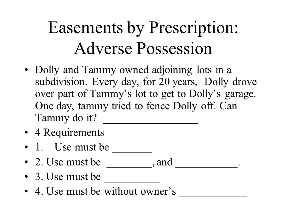 Easements by Prescription: Adverse Possession Dolly and Tammy owned adjoining lots in a subdivision.