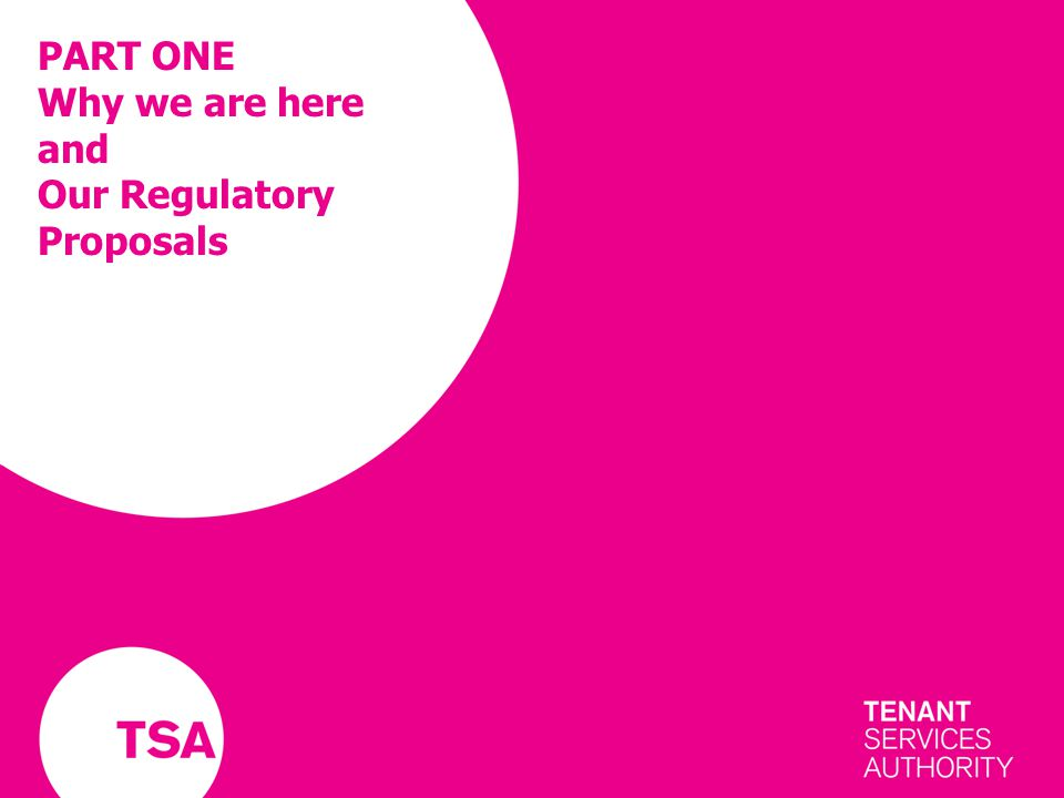 PART ONE Why we are here and Our Regulatory Proposals