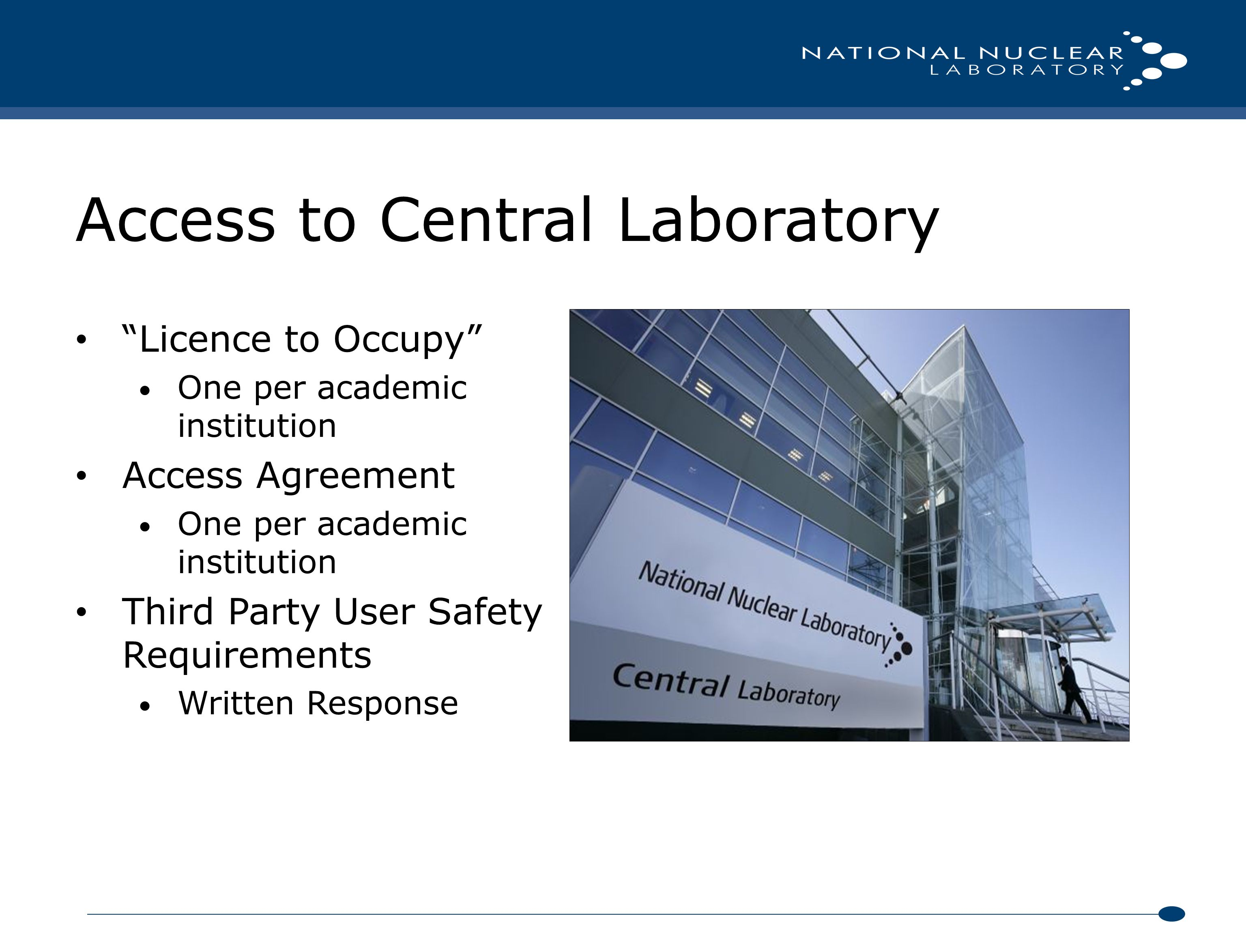Access to Central Laboratory Licence to Occupy One per academic institution Access Agreement One per academic institution Third Party User Safety Requirements Written Response