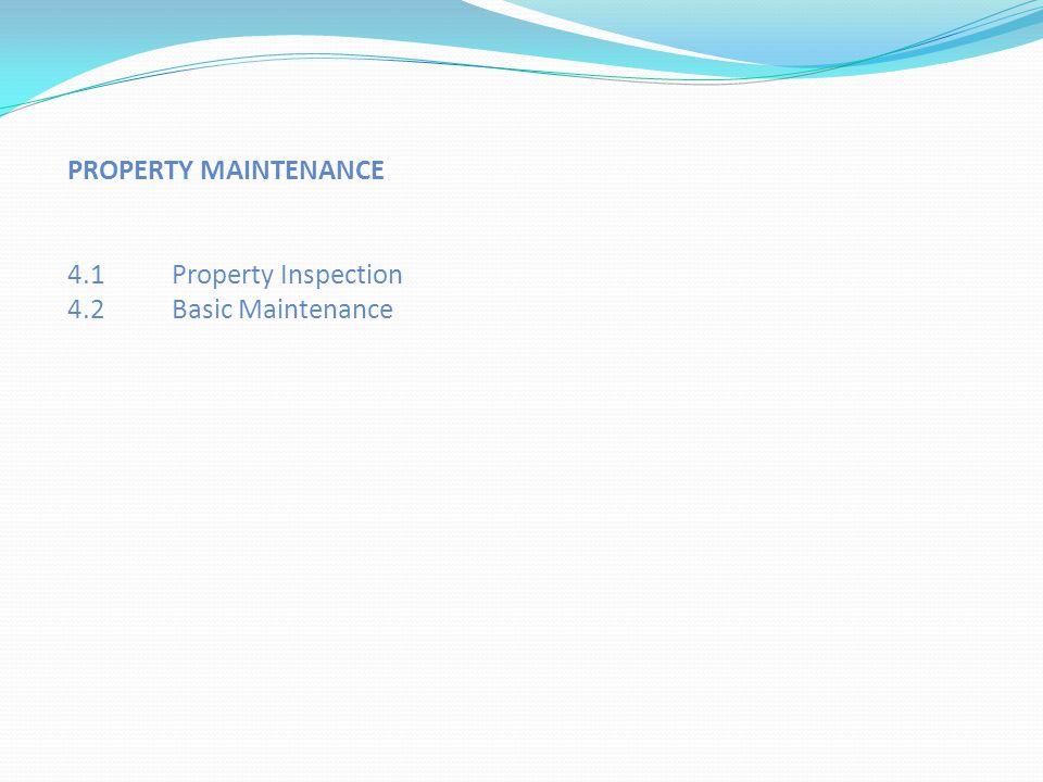 PROPERTY MAINTENANCE 4.1 Property Inspection 4.2 Basic Maintenance