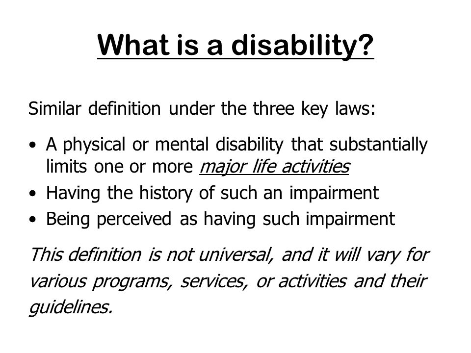 Three key laws relating to discrimination based on disability FAIR HOUSING ACT –Applies to most types of housing SECTION 504 OF 1973 REHABILITATION ACT –Applies to housing subsidized with federal funds –HUD has specific guidelines for HUD funded housing AMERICANS WITH DISABILITIES ACT (ADA) –Title II applies to housing operated by state or local governments and is similar to Section 504 –Title III applies to places that serve the general public, including rental offices; does not include housing itself