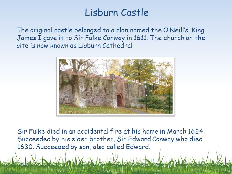 Lisnagarvey was burnt by a fire during the Great Rebellion of 1641 but the the castle remained unharmed.