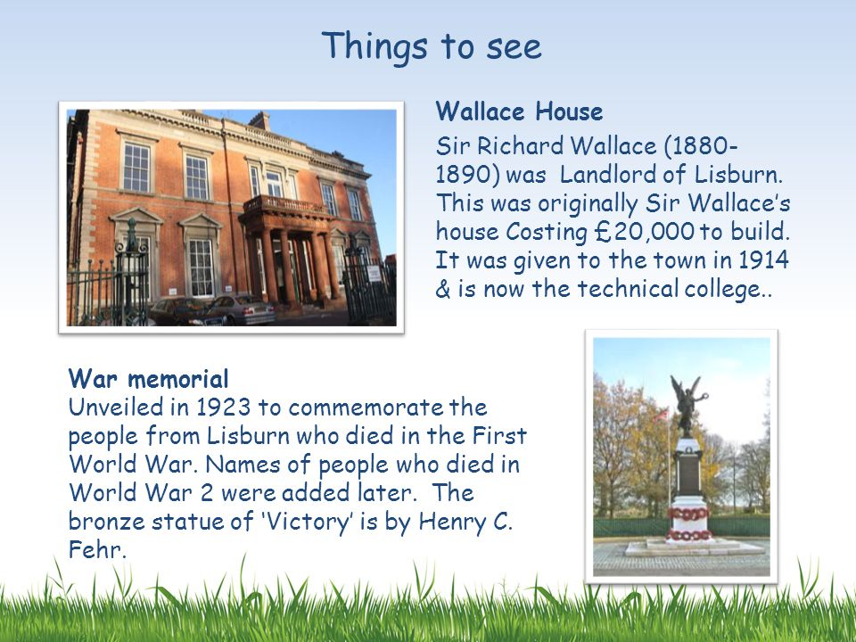Wallace House Sir Richard Wallace (1880- 1890) was Landlord of Lisburn.