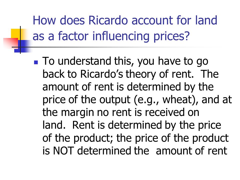 How does Ricardo account for land as a factor influencing prices.