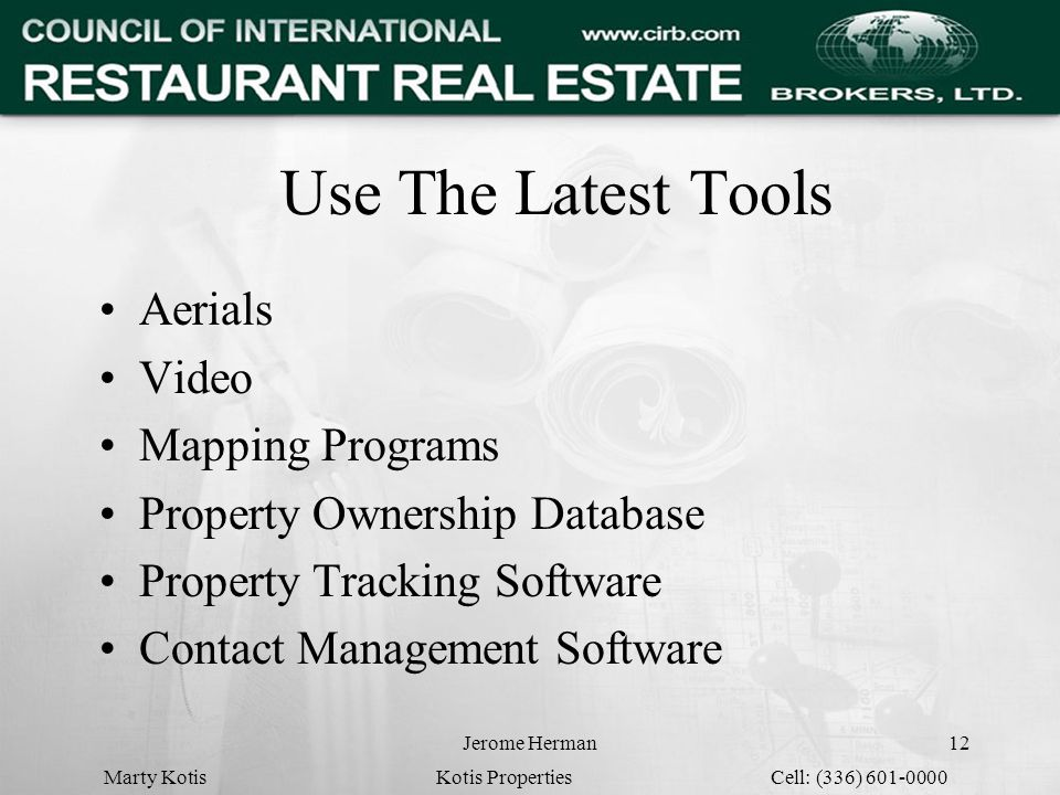 Jerome Herman12 Use The Latest Tools Aerials Video Mapping Programs Property Ownership Database Property Tracking Software Contact Management Software Marty Kotis Kotis Properties Cell: (336) 601-0000