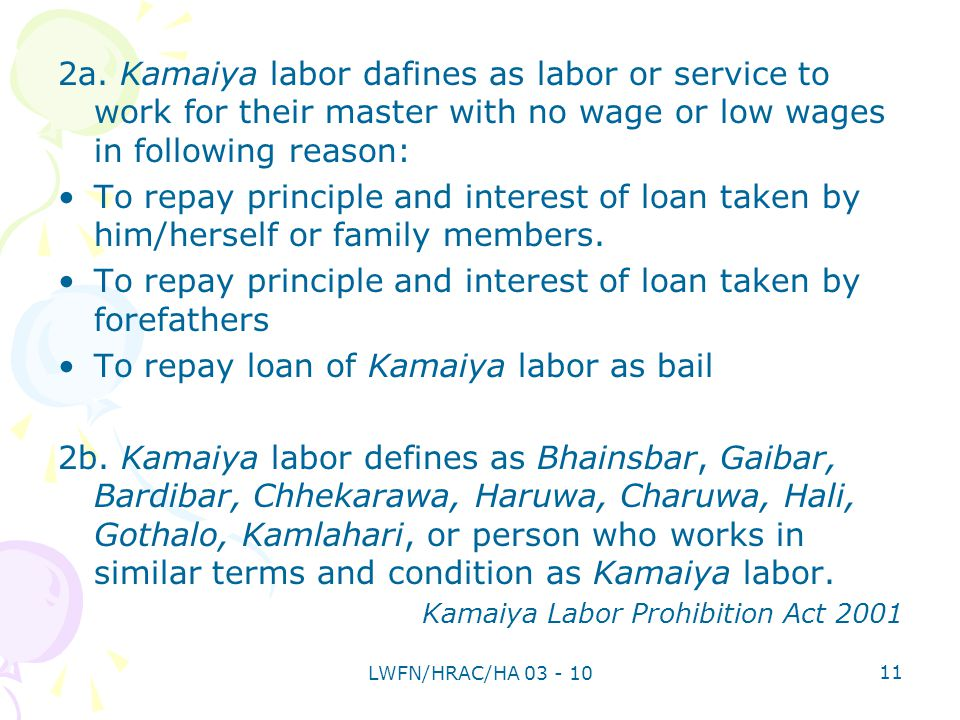 2a. Kamaiya labor dafines as labor or service to work for their master with no wage or low wages in following reason: To repay principle and interest