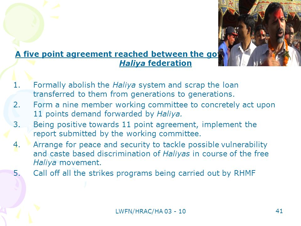 A five point agreement reached between the government and Haliya federation 1.Formally abolish the Haliya system and scrap the loan transferred to them from generations to generations.
