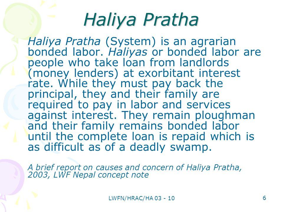 Haliya Pratha Haliya Pratha (System) is an agrarian bonded labor.