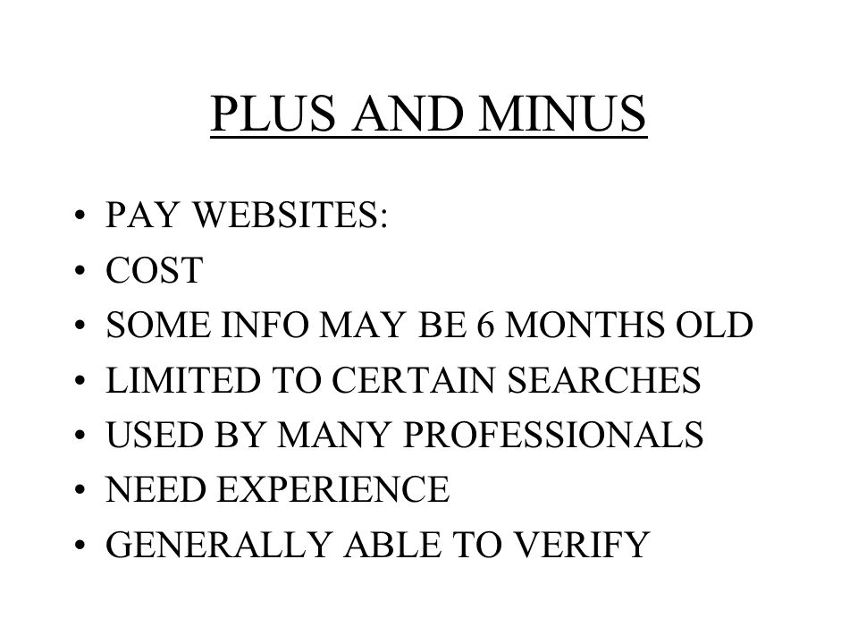 PLUS AND MINUS FREE WEBSITES: INFO GENERALLY 6 MONTHS OLD OR OLDER NOT AS COMPREHENSIVE LIMITED RESOURCES HARD TO VERIFY USE AS ADDITIONAL