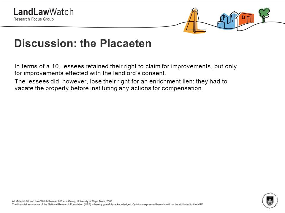 Discussion: the Placaeten In terms of a 10, lessees retained their right to claim for improvements, but only for improvements effected with the landlord's consent.