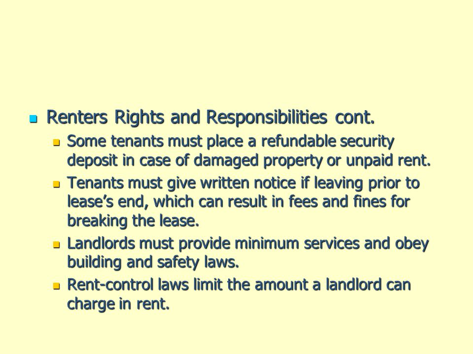 Renters Rights and Responsibilities cont. Renters Rights and Responsibilities cont. Some tenants must place a refundable security deposit in case of d