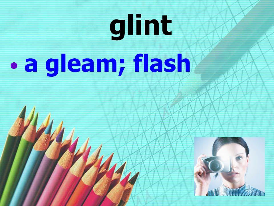 glint a gleam; flash