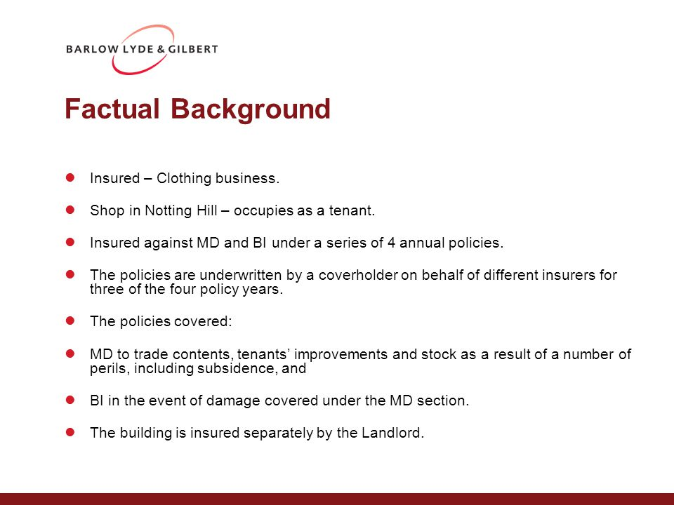 Factual Background Insured – Clothing business. Shop in Notting Hill – occupies as a tenant.