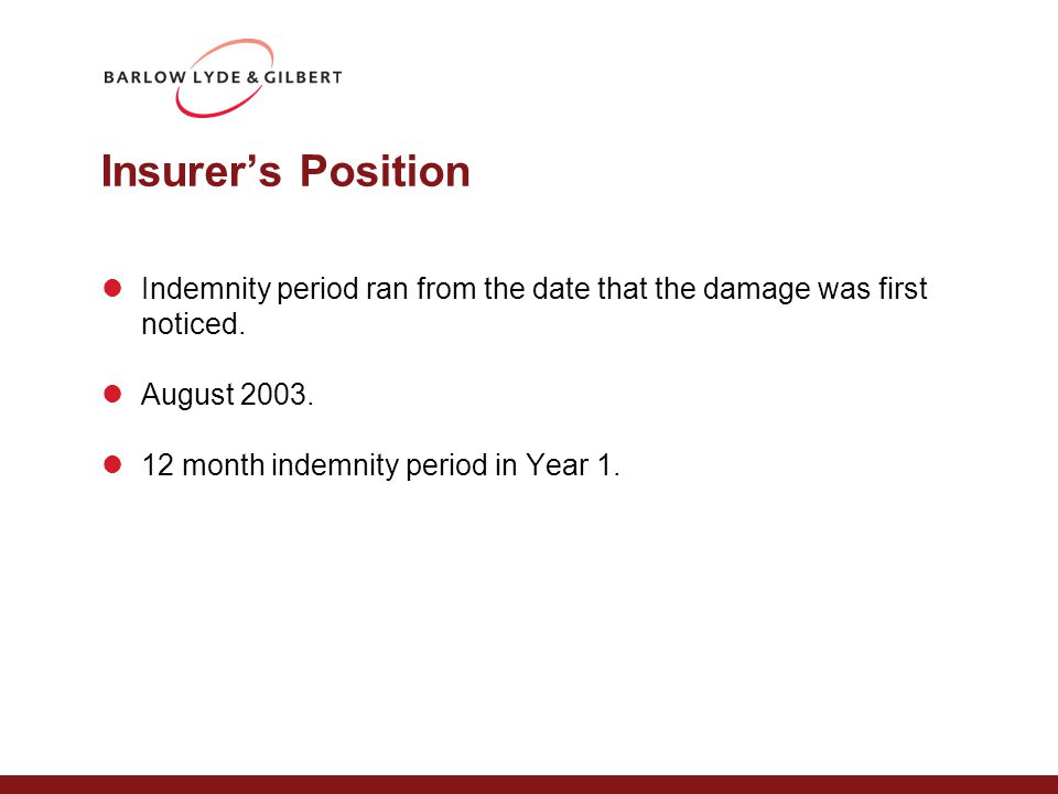 Insurer's Position Indemnity period ran from the date that the damage was first noticed.