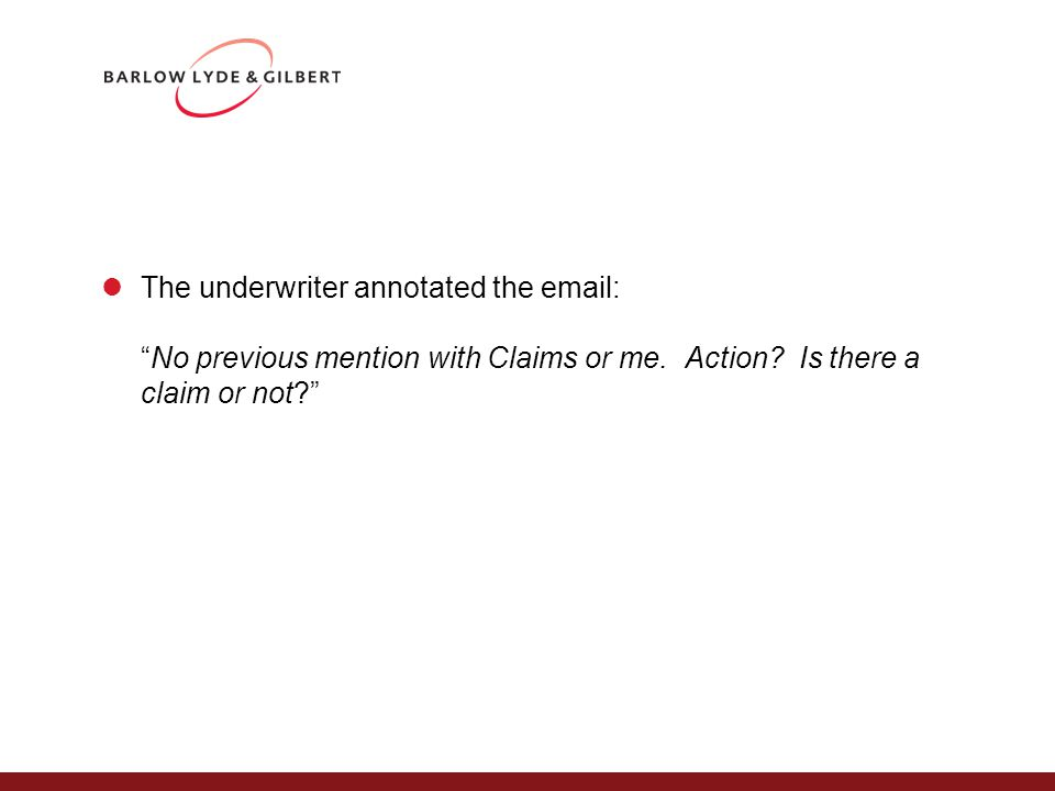 The underwriter annotated the email: No previous mention with Claims or me.