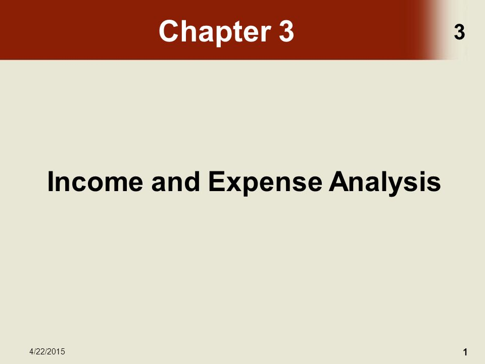 3 4/22/2015 1 Chapter 3 Income and Expense Analysis