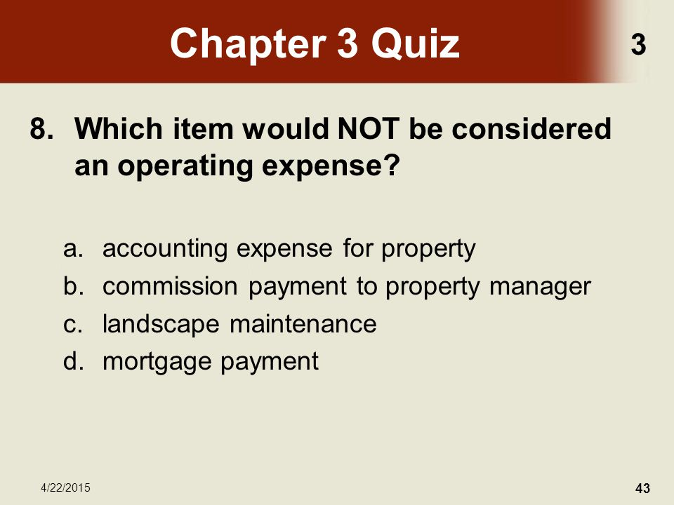 3 4/22/2015 43 Chapter 3 Quiz 8.Which item would NOT be considered an operating expense.