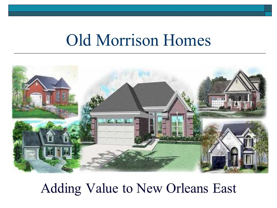 Old Morrison Homes Adding Value to New Orleans East