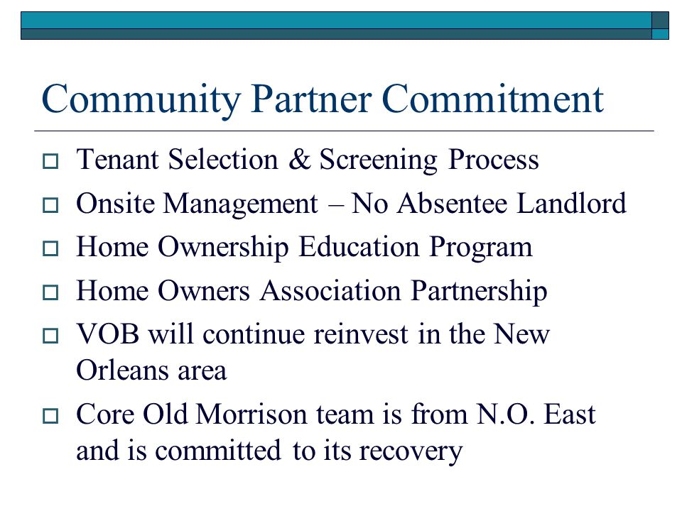 Community Partner Commitment  Tenant Selection & Screening Process  Onsite Management – No Absentee Landlord  Home Ownership Education Program  Ho